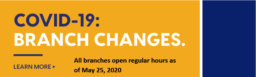 All branches back to regular hours as of May 25, 2020